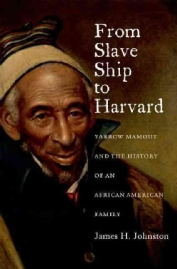 From Slave Ship to Harvard: Yarrow Mamout and the History of an African American Family (Hardcover)