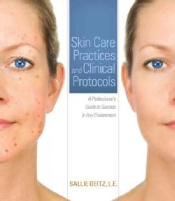 Skin Care Practices and Clinical Protocols: A Professional's Guide to Success in Any Environment (Paperback)