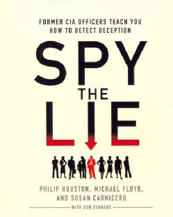 Spy the Lie: Former CIA Officers Teach You How to Detect Deception (CD-Audio)