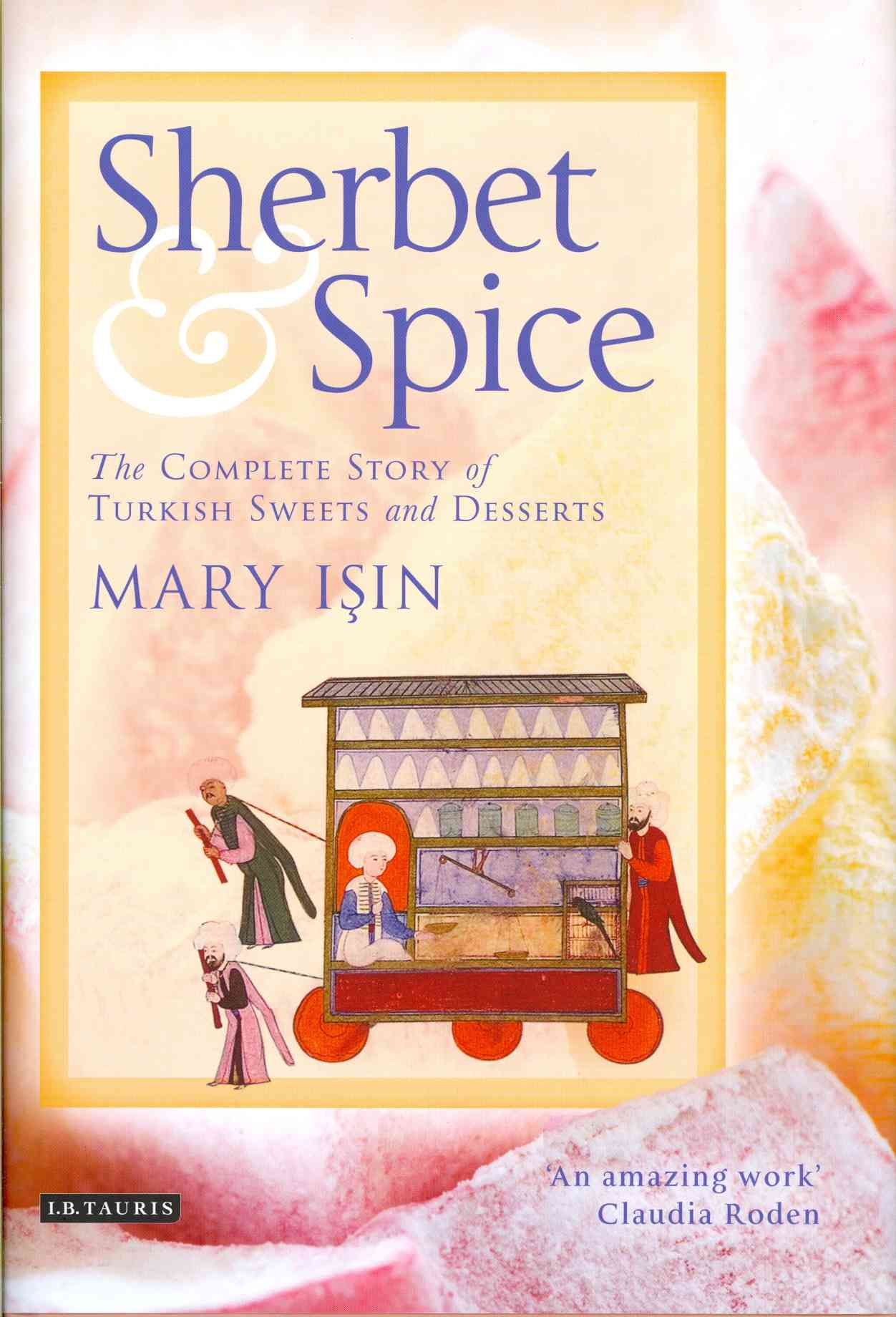 Sherbet & Spice: The Complete Story of Turkish Sweets and Desserts (Hardcover)