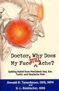 Doctor, Why Does My Face Still Ache?: Getting Relief from Persistent Jaw, Ear, Tooth, and Headache Pain (Paperback)