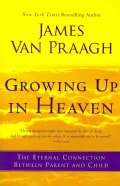 Growing Up in Heaven: The Eternal Connection Between Parent and Child (Paperback)