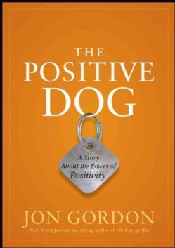 The Positive Dog: A Story About the Power of Positivity (Hardcover)