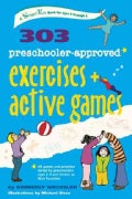 303 Preschooler-Approved Exercises and Active Games: Ages 3-5 (Paperback)