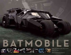 Batmobile: The Complete History, Engineering, Aesthetics & Function Through the Decades (Hardcover)
