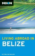 Moon Living Abroad in Belize (Paperback)