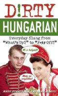 "Dirty Hungarian: Everyday Slang from ""What's Up?"" to ""F*%# Off!"" (Paperback)"