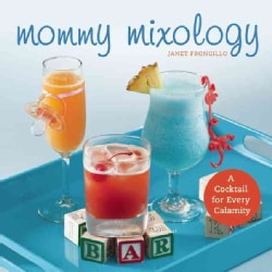 Mommy Mixology: A Cocktail for Every Calamity (Paperback)