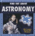 Find Out About Astronomy: With 13 Projects and More Than 240 Pictures (Hardcover)