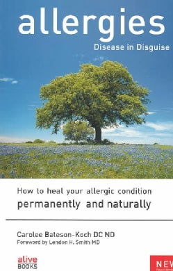 Allergies: Disease in Disguise : How to Heal Your Allergic Condition Permanently and Naturally (Paperback)