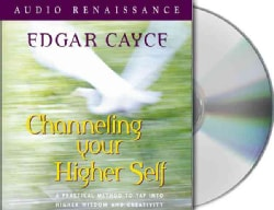 Channeling Your Higher Self: A Practical Method to Tap into Higher Wisdom and Creativity (CD-Audio)