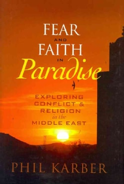 Fear and Faith in Paradise: Exploring Conflict and Religion in the Middle East (Hardcover)