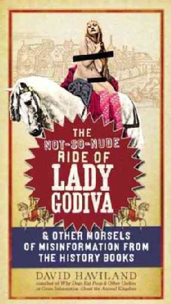 The Not-so-Nude Ride of Lady Godiva: And Other Morsels of Misinformation from the History Books (Paperback)