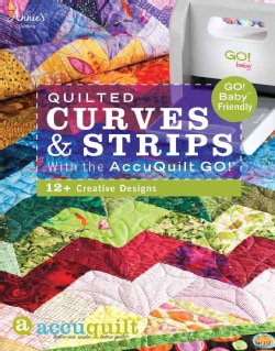 Quilted Curves & Strips With the AccuQuilt Go!: Go! Baby Friendly (Paperback)