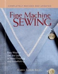 Fine Machine Sewing: Easy Ways to Get the Look of Hand Finishing and Embellishing (Paperback)