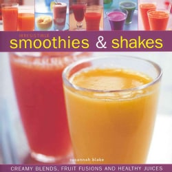 Irresistible Smoothies & Shakes (Hardcover)
