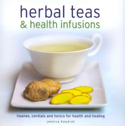 Herbal Teas & Health Infusions: Tisanes, Cordials and Tonics for Health and Healing (Hardcover)