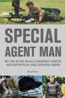 Special Agent Man: My Life in the FBI As a Terrorist Hunter, Helicopter Pilot, and Certified Sniper (Paperback)