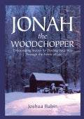 Jonah the Woodchopper: Encouraging Stories for Finding Your Way Through the Forest of Life (Paperback)