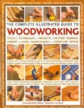 The Complete Illustrated Guide to Woodworking: Tools - Techniques - Projects - Picture Framing Joinery - Home Mai... (Paperback)