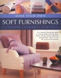 Make Your Own Soft Furnishings: Cushions, Covers, Curtains : the Complete Step-by-step Guide to Creating Stylish ... (Paperback)