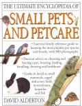 The Ultimate Encyclopedia of Small Pets and Pet Care: Essential Family Reference Guide to Keeping the Most Popula... (Paperback)