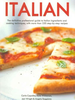 Italian: Teh Definitive Professional Guide to Italian Ingredients and Cooking Techniques, With More Than 320 Step... (Paperback)