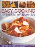 Easy Cooking for the Kitchen Apprentice: Simple Steps to Kitchen Confidence With 75 Fabulous Recipes for Every Oc... (Paperback)