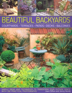 Beautiful Backyards: Courtyards, Terraces, Patios, Decks, Balconies: Simple Ideas and Techniques to Transform You... (Paperback)