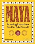 Maya: Amazing Inventions You Can Build Yourself With 25 Projects (Hardcover)