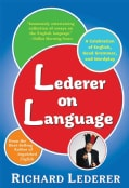 Lederer on Language: A Celebration of English, Good Grammar, and Wordplay (Paperback)