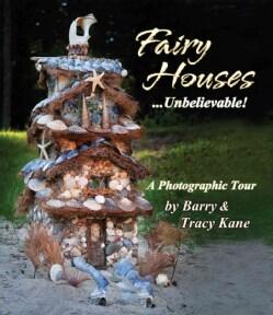 Fairy Houses... Unbelievable!: A Photographic Tour (Paperback)