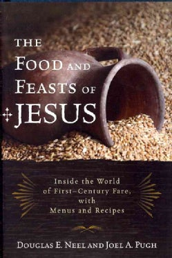 The Food and Feasts of Jesus: Inside the World of First-Century Fare, With Menus and Recipes (Hardcover)