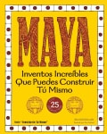 Maya: Inventos Increibles Que Puedes Construir Tu Mismo Con 25 Proyectos / Amazing Inventions You Can Build Yours... (Paperback)