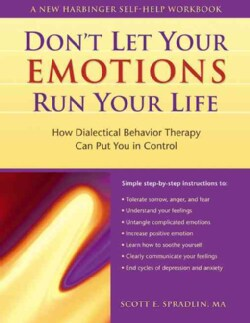 Don't Let Your Emotions Run Your Life: How Dialectical Behavior Therapy Can Put You in Control (Paperback)