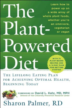 The Plant-Powered Diet: The Lifelong Eating Plan for Achieving Optimal Health, Beginning Today (Paperback)
