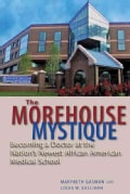 The Morehouse Mystique: Becoming a Doctor at the Nation's Newest African American Medical School (Hardcover)