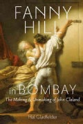 Fanny Hill in Bombay: The Making & Unmaking of John Cleland (Hardcover)