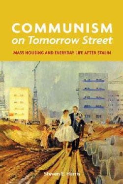 Communism on Tomorrow Street: Mass Housing and Everyday Life After Stalin (Hardcover)