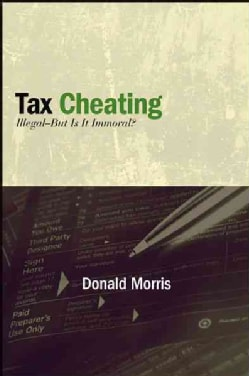 Tax Cheating: Illegal--But Is It Immoral? (Hardcover)