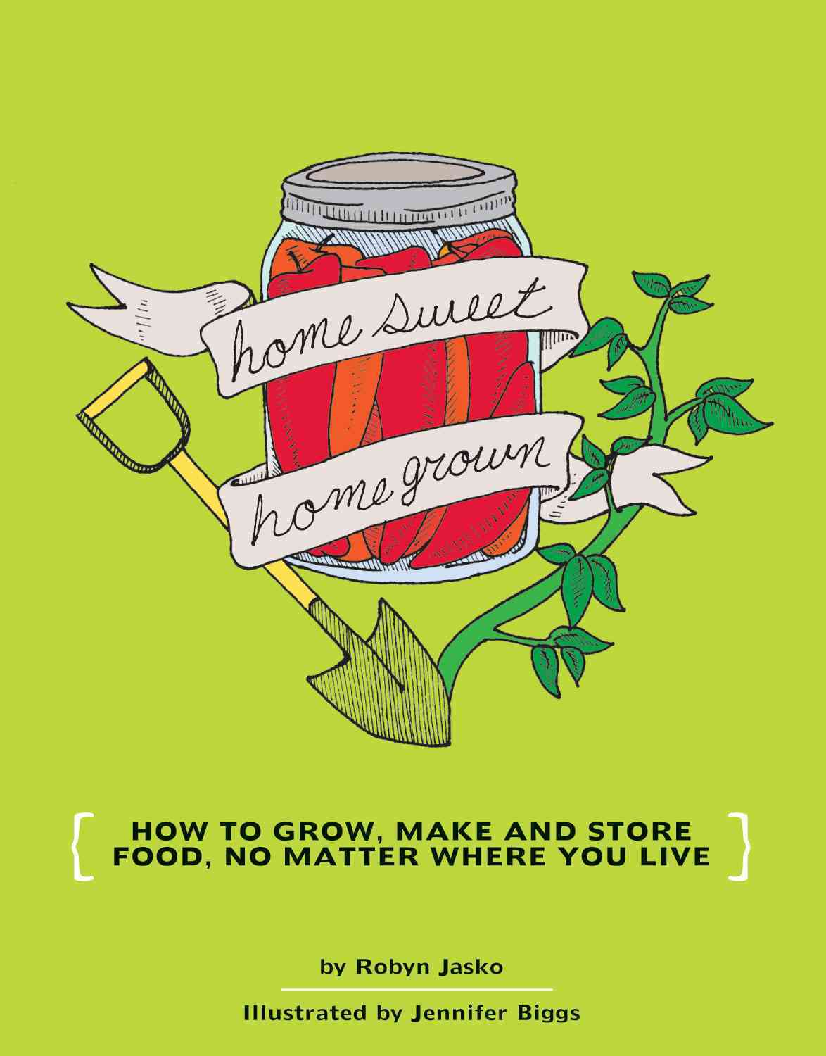 Homesweet Homegrown: How to Grow, Make and Store Food Your Own Food, No Matter Where You Live (Paperback)