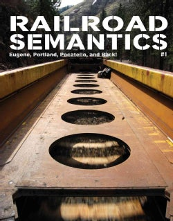 Railroad Semantics 1: Eugene, Portland, Pocatello, and Back! (Paperback)