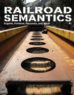 Railroad Semantics 1: Eugene, Portland, Pocatello, and Back! (Paperback)