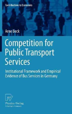 Competition for Public Transport Services: Institutional Framework and Empirical Evidence of Bus Services in Germany (Hardcover)