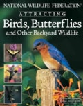 National Wildlife Federation Attracting Birds, Butterflies & Backyard Wildlife (Paperback)