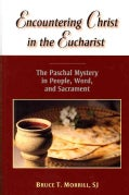 Encountering Christ in the Eucharist: The Paschal Mystery in People, Word, and Sacrament (Paperback)