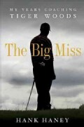 The Big Miss: My Years Coaching Tiger Woods (Hardcover)