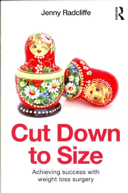 Cut Down to Size: Achieving Success With Weight Loss Surgery (Paperback)