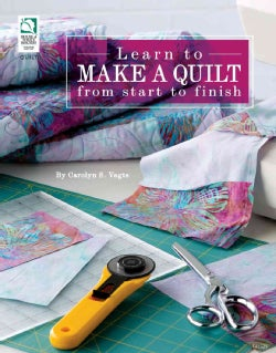 Learn to Make a Quilt from Start to Finish (Paperback)