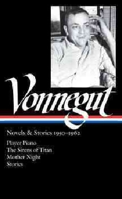 Kurt Vonnegut: Novels & Stories, 1950-1962: Player Piano / The Sirens of Titan / Mother Night / Stories (Hardcover)
